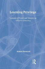 Learning Privilege : Lessons of Power and Identity in Affluent Schooling - Adam Howard