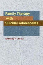 Family Therapy with Suicidal Adolescents : What Mental Health Professionals Need to Know - Anthony P. Jurich