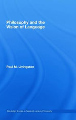 Philosophy and the Vision of Language - Paul Livingston