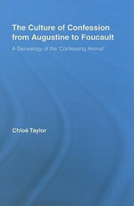 The Culture of Confession from Augustine to Foucault : A Genealogy of the 'Confessing Animal' - Chloe Taylor