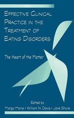 Effective Clinical Practice in the Treatment of Eating Disorders : The Heart of the Matter