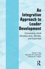An Integrative Approach to Leader Development : Connecting Adult Development, Identity, and Expertise - David V. Day