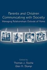 Parents and Children Communicating with Society : Managing Relationships Outside of the Home