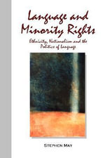 Language and Minority Rights : Ethnicity, Nationalism, and the Politics of Language - Stephen May