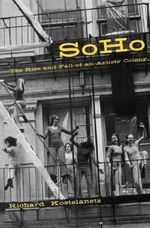 SoHo : The Rise and Fall of an Artist's Colony - Richard Kostelanetz