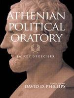 Athenian Political Oratory : Sixteen Key Speeches - David D. Phillips