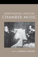 Nineteenth-Century Chamber Music : Routledge Studies in Musical Genres - Stephen E. Hefling