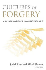 Cultures of Forgery : Making Nations, Making Selves - Robert K and Dale J Weary Professor of German and Comparative Literature Judith Ryan