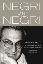 Negri on Negri : in conversation with Anne Dufourmentelle - Antonio Negri