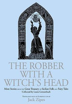 The Robber with a Witch's Head : More Stories from the Great Treasury of Sicilian Folk and Fairy Tales Collected by Laura Gonzenbach - Jack Zipes