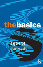 Opera : The Basics Series - Denise Gallo