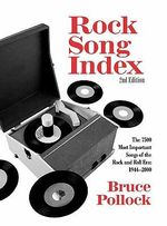 Rock Song Index : The 7500 Most Important Songs for the Rock and Roll Era - Bruce Pollock