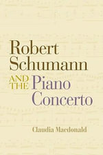 Robert Schumann and the Development of the Piano Concerto - Claudia MacDonald