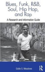 Blues, Funk, Rhythm and Blues, Soul, Hip Hop, and Rap : A Research and Information Guide - Eddie S. Meadows
