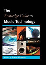 The Routledge Guide to Music Technology : Routledge Guides - Thom Holmes