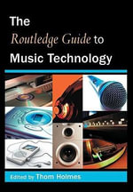 The Routledge Guide to Music Technology - Thom Holmes