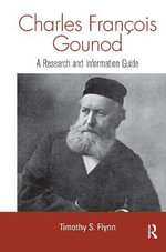 Charles Francois Gounod : A Guide to Research - Timothy Flynn