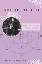 Sounding Out : Pauline Oliveros and Lesbian Musicality - Martha Mockus