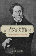 Hans Christian Andersen : The Misunderstood Storyteller - Jack Zipes