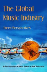 The Global Music Industry : Three Perspectives - Arthur Bernstein