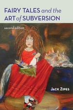 Fairy Tales and the Art of Subversion : The Classical Genre for Children and the Process of Civilization - Jack Zipes