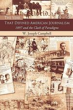 The Year That Defined American Journalism : 1897 and the Clash of Paradigms - W.Joseph Campbell