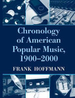 Chronology of American Popular Music, 1900-2000 : 1899-2000 - Frank Hoffmann