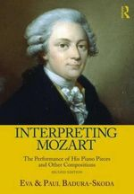 Interpreting Mozart : The Performance of His Piano Works - Paul Badura-Skoda