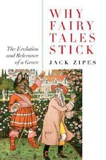 Why Fairy Tales Stick : The Evolution and Relevance of a Genre - Jack Zipes