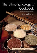 The Ethnomusicologists' Cookbook : Complete Meals from Around the World - Sean Williams