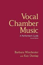 Vocal Chamber Music : A Performer's Guide - Barbara Winchester