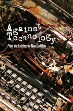Against Technology : From the Luddites to Neo-Luddism - Steven E. Jones