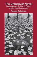 The Crossover Novel : Contemporary Children's Fiction and Its Adult Readership - Rachel Falconer