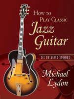 How to Play Classic Jazz Guitar : Six Swinging Strings - Michael Lydon
