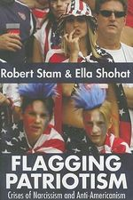 Flagging Patriotism : Crises of Narcissism and Anti-Americanism - Ella Shohat