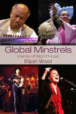 Global Minstrels : Voices of World Music - Elijah Wald