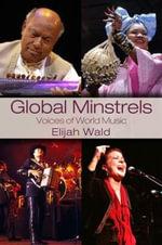 Global Minstrels : Voices of World Music - Elijah Wald