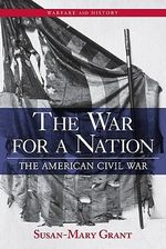 The War for a Nation : The American Civil War - Susan-Mary Grant