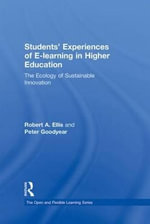 Students' Experiences of E-Learning in Higher Education : The Ecology of Sustainable Innovation - Robert Ellis