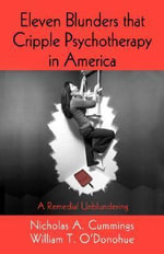 Eleven Blunders That Cripple Psychotherapy in America : A Remedial Unblundering - Nicholas A. Cummings