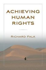 Achieving Human Rights : International Law, the UN, and World Order After I... - Richard A. Falk