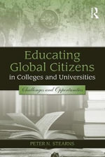Educating Global Citizens in Colleges and Universities : Challenges and Opportunities - Peter N. Stearns