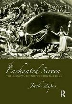 The Enchanted Screen : The Unknown History of Fairy-Tale Films - Jack Zipes