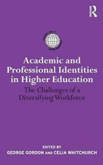 Academic and Professional Identities in Higher Education : The Challenges of a Diversifying Workforce