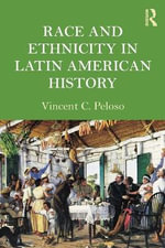 Race and Ethnicity in Latin American History - Vincent C. Peloso