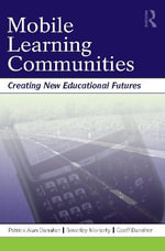 Mobile Learning Communities : Creating New Educational Futures - Patrick Alan Danaher
