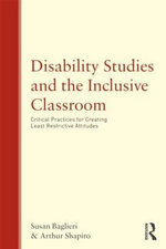 Disability Studies and the Inclusive Classroom : Critical Practices for Creating Least Restrictive Attitudes - Arthur Shapiro