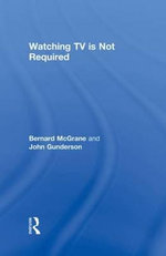 Watching TV is Not Required : Thinking About Media and Thinking About Thinking - Bernard McGrane