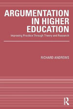 Argumentation in Higher Education : Improving Practice through Theory and Research - Richard Andrews