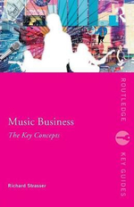 Music Business : The Key Concepts - Richard Strasser